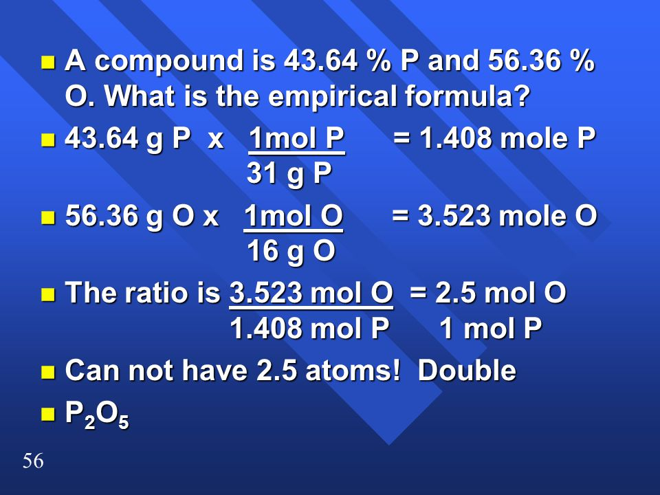 A compound is 43.64 % P and 56.36 % O. What is the empirical formula