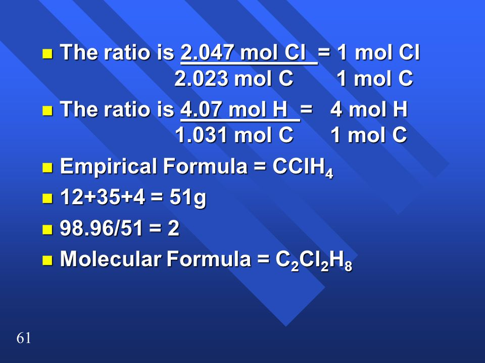 The ratio is 2.047 mol Cl = 1 mol Cl 2.023 mol C 1 mol C
