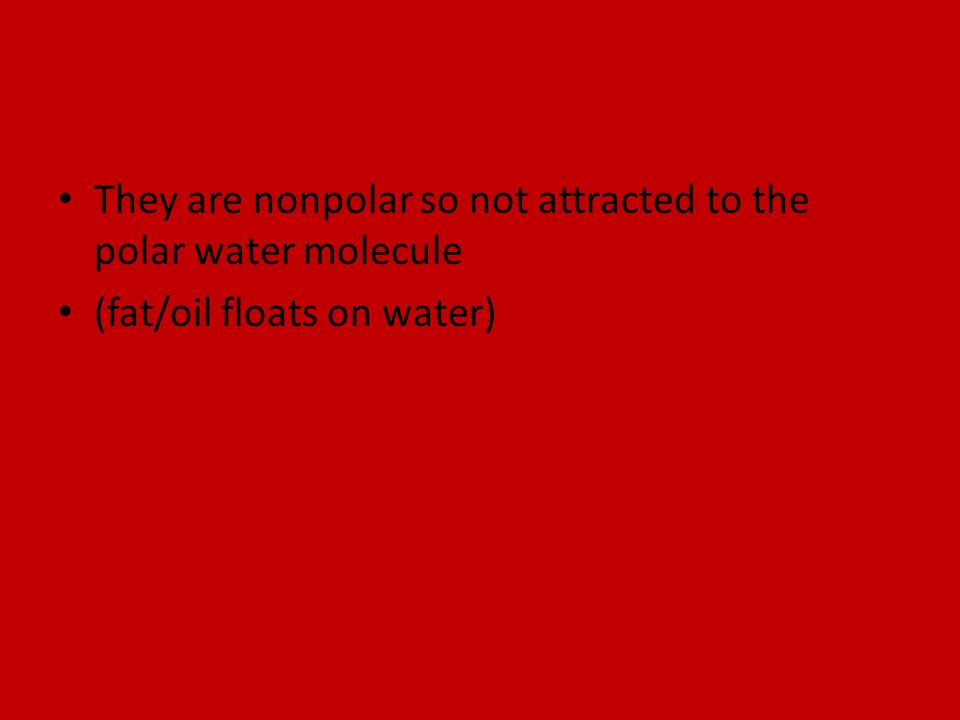They are nonpolar so not attracted to the polar water molecule