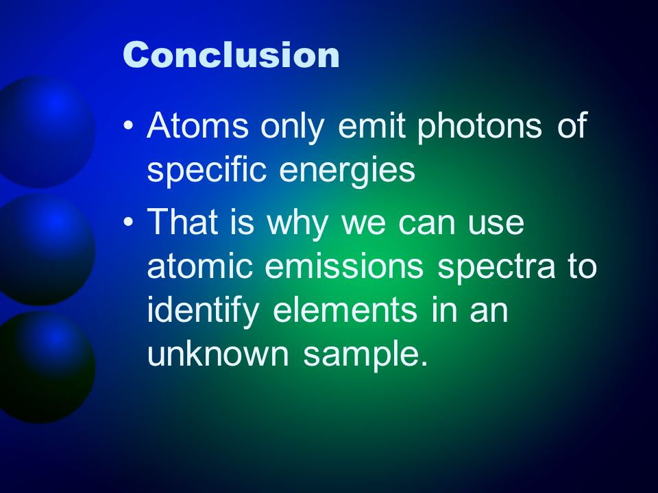 Conclusion Atoms only emit photons of specific energies.
