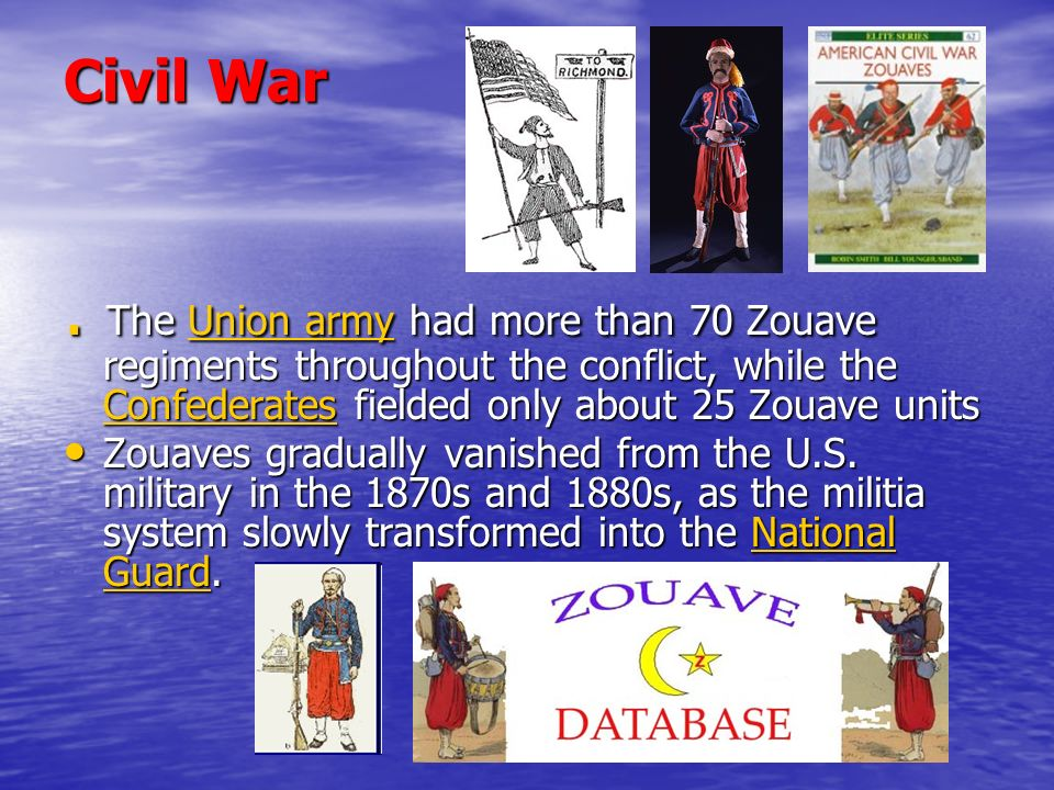Civil War . The Union army had more than 70 Zouave regiments throughout the conflict, while the Confederates fielded only about 25 Zouave units.