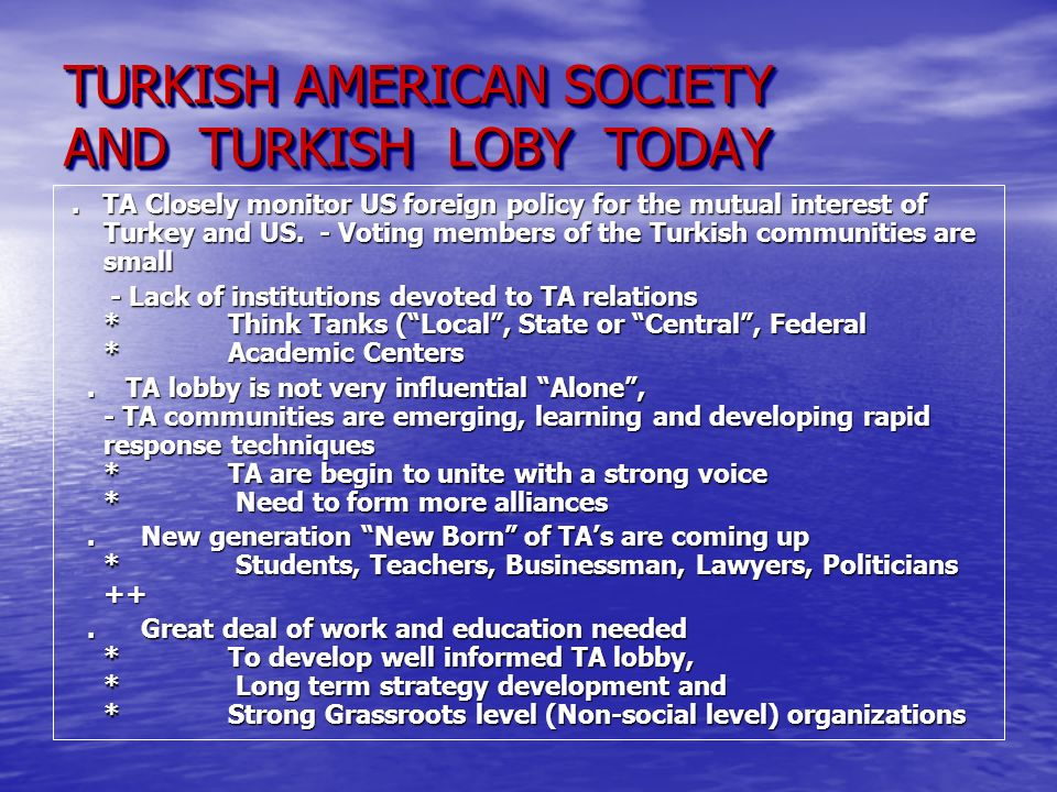 TURKISH AMERICAN SOCIETY AND TURKISH LOBY TODAY