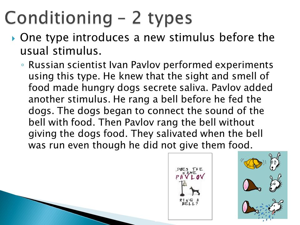 Conditioning – 2 types One type introduces a new stimulus before the usual stimulus.