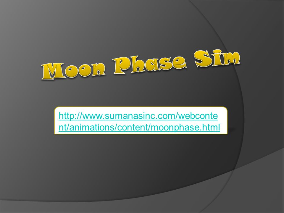 Moon Phase Sim http://www.sumanasinc.com/webcontent/animations/content/moonphase.html