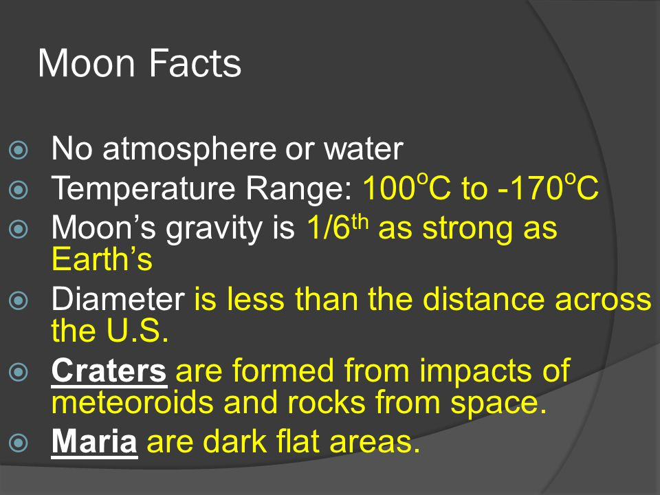 Moon Facts No atmosphere or water Temperature Range: 100oC to -170oC