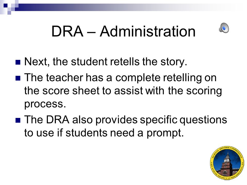 DRA – Administration Next, the student retells the story.