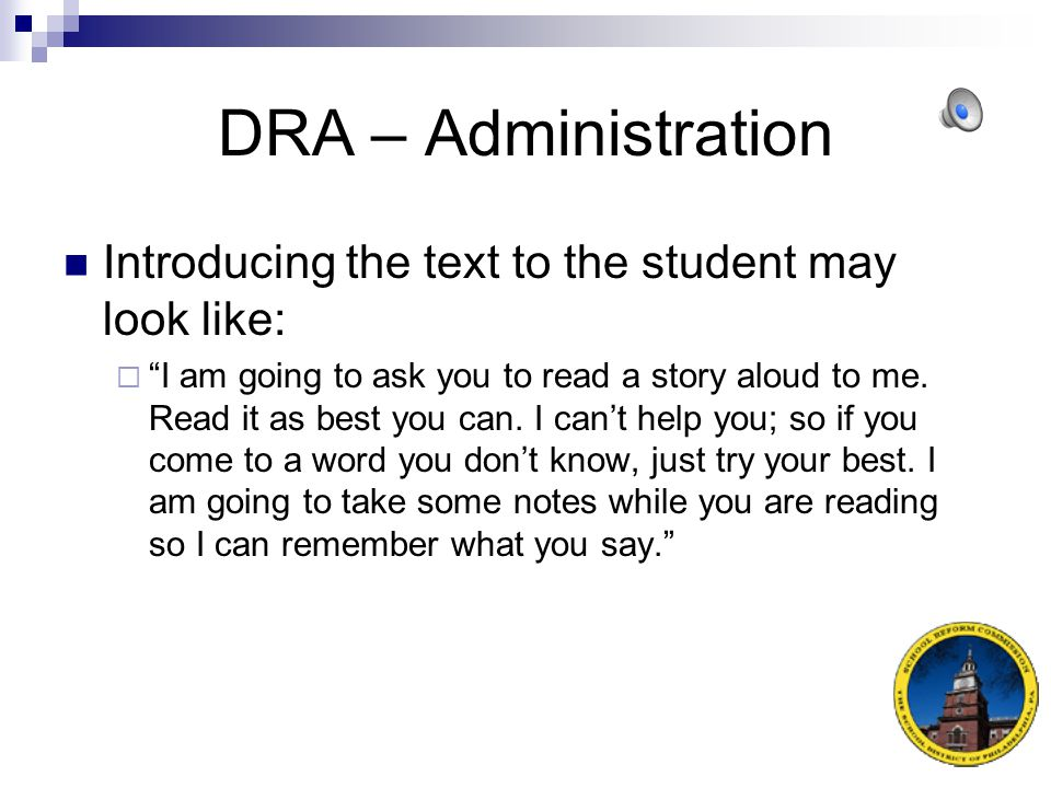 DRA – Administration Introducing the text to the student may look like: