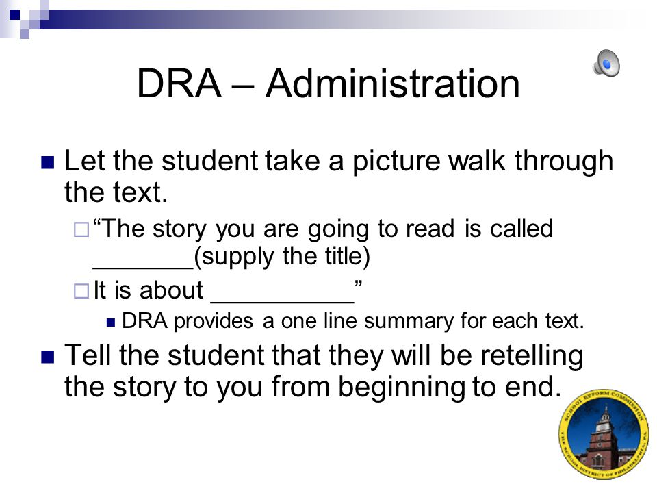 DRA – Administration Let the student take a picture walk through the text. The story you are going to read is called _______(supply the title)