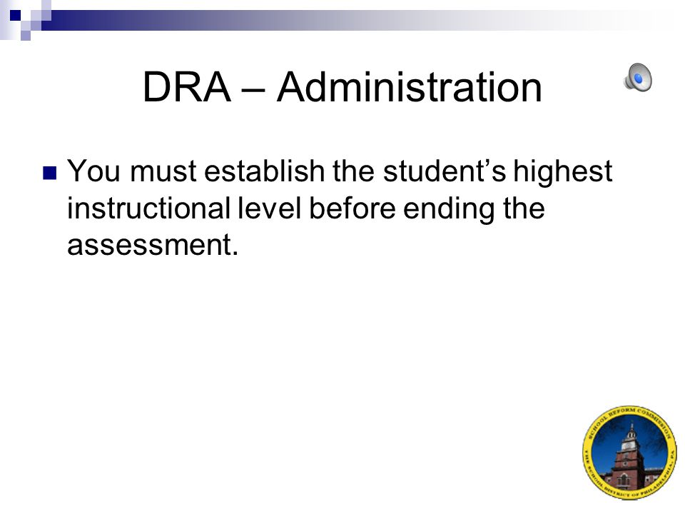 DRA – Administration You must establish the student's highest instructional level before ending the assessment.