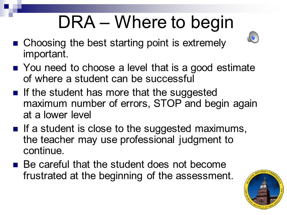 DRA – Where to begin Choosing the best starting point is extremely important.