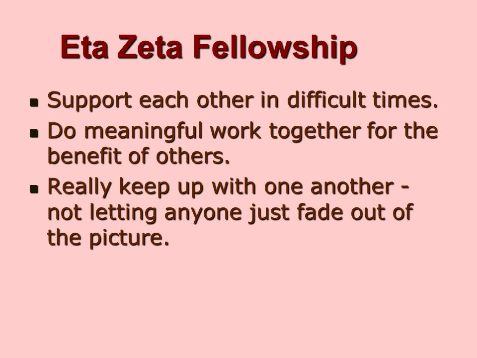 Eta Zeta Fellowship Support each other in difficult times.
