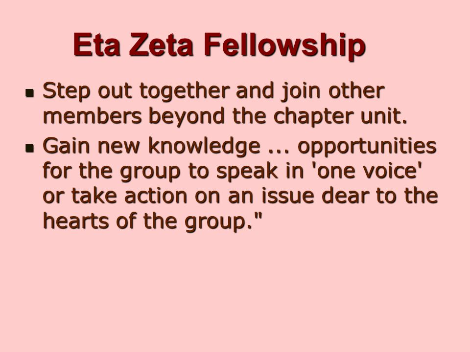 Eta Zeta Fellowship Step out together and join other members beyond the chapter unit.