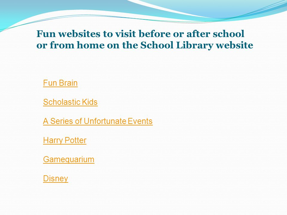 Fun websites to visit before or after school or from home on the School Library website