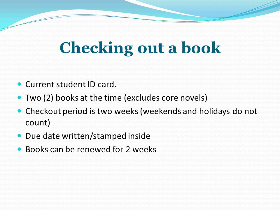 Checking out a book Current student ID card.