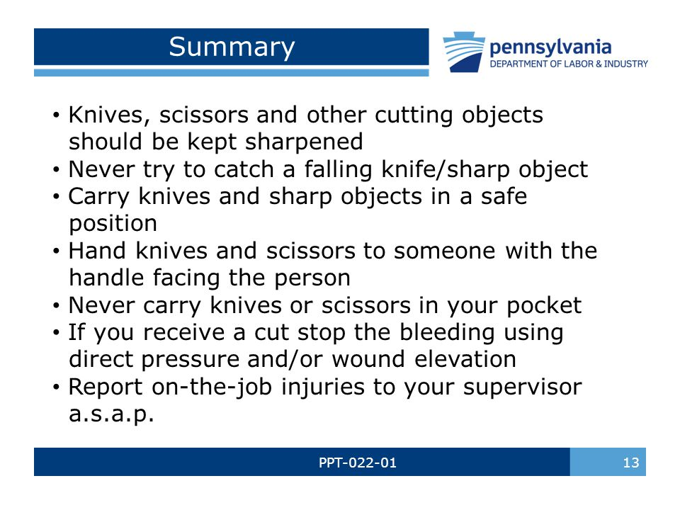 Summary Knives, scissors and other cutting objects should be kept sharpened. Never try to catch a falling knife/sharp object.