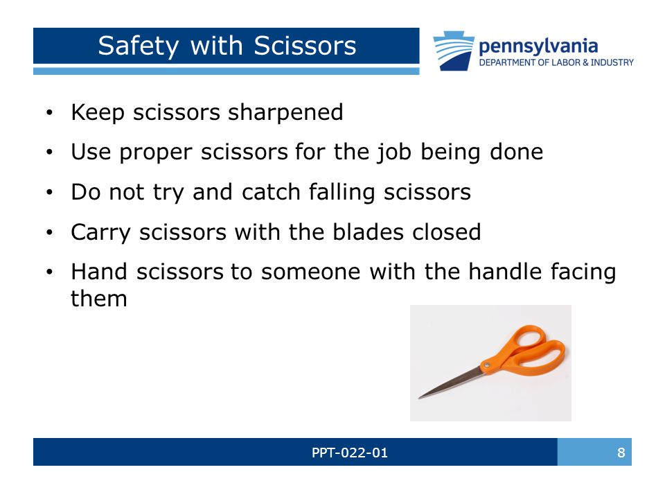 Safety with Scissors Keep scissors sharpened