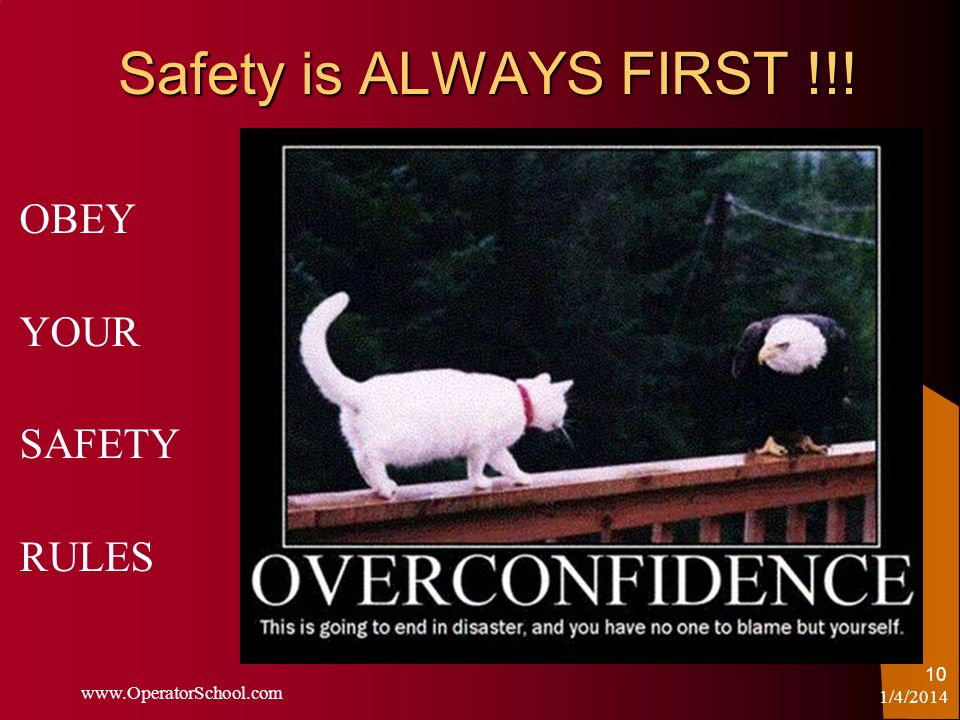 Safety is ALWAYS FIRST !!! OBEY YOUR SAFETY RULES