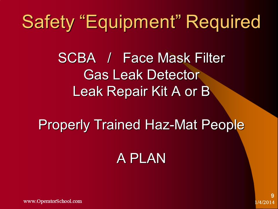 Safety Equipment Required SCBA / Face Mask Filter Gas Leak Detector Leak Repair Kit A or B Properly Trained Haz-Mat People A PLAN