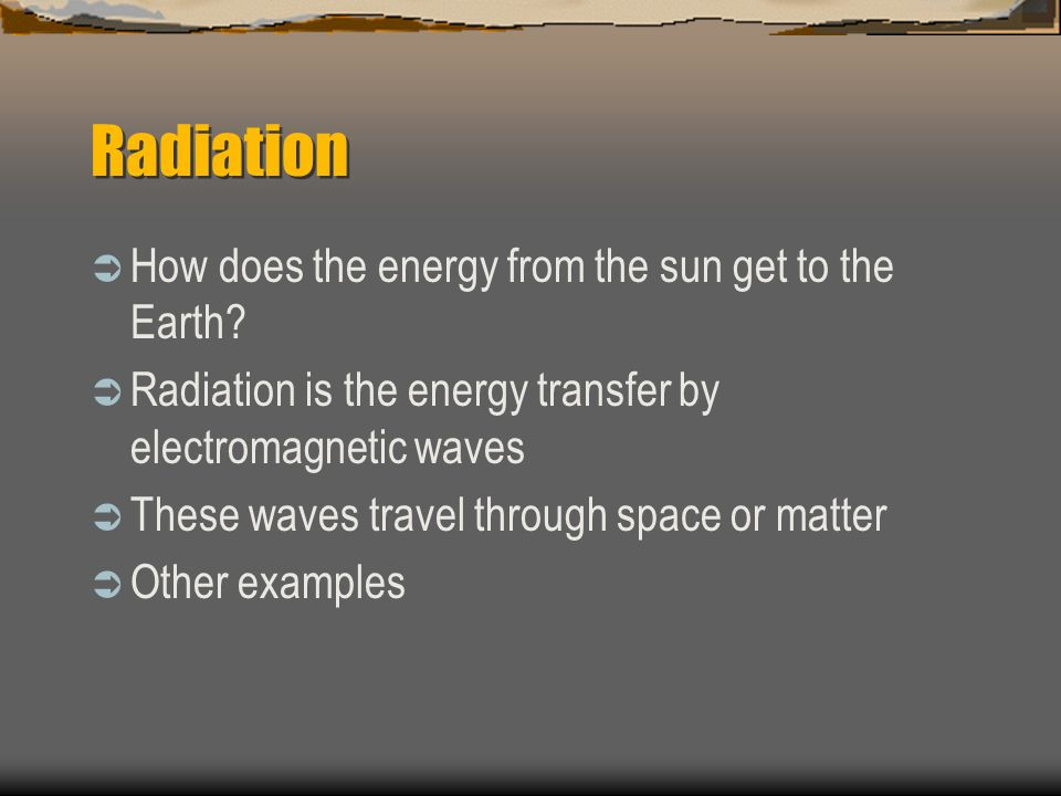 Radiation How does the energy from the sun get to the Earth