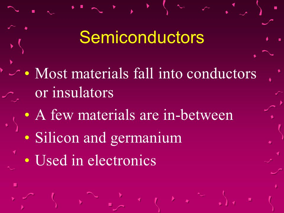 Semiconductors Most materials fall into conductors or insulators