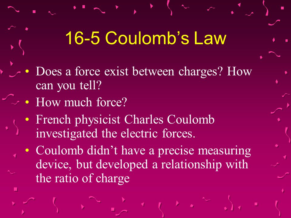 16-5 Coulomb's Law Does a force exist between charges How can you tell How much force