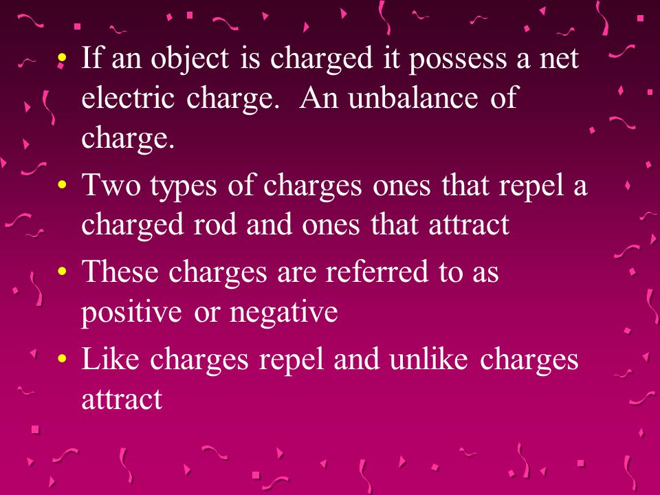 If an object is charged it possess a net electric charge