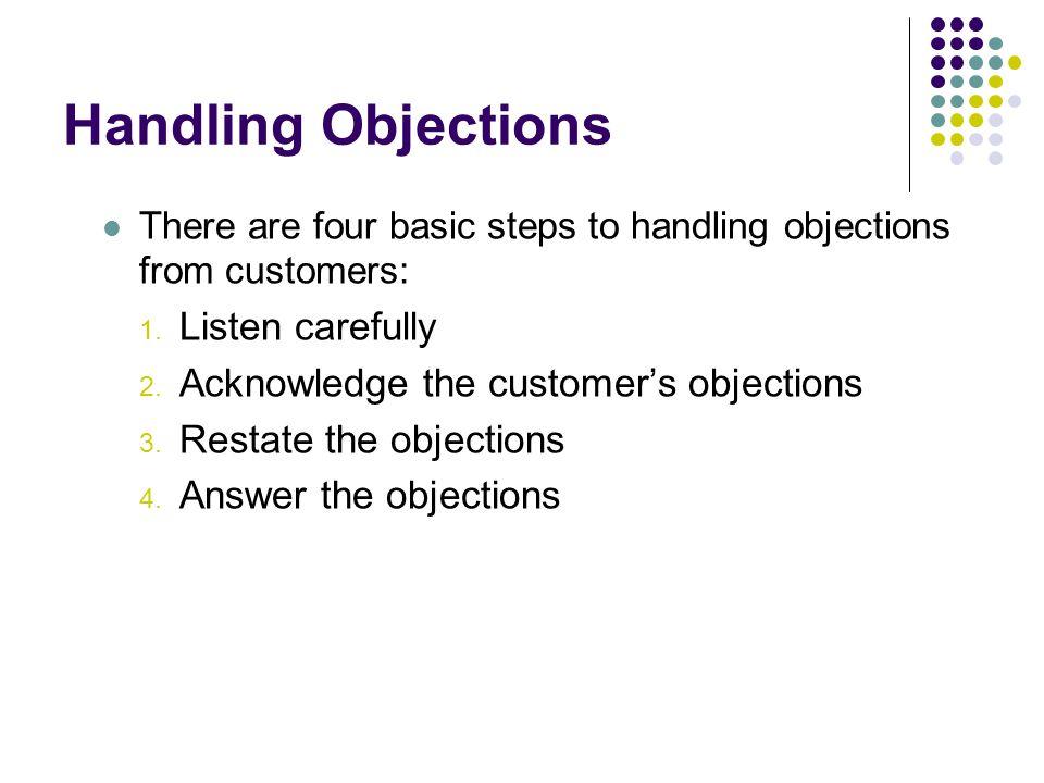 Handling Objections Listen carefully