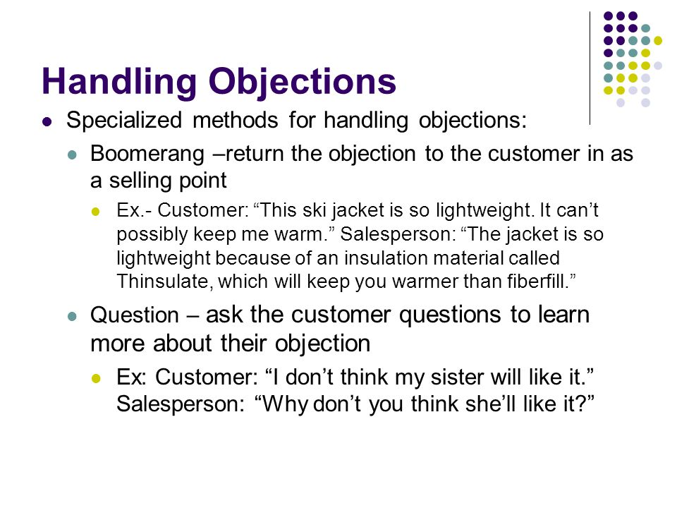 Handling Objections Specialized methods for handling objections: