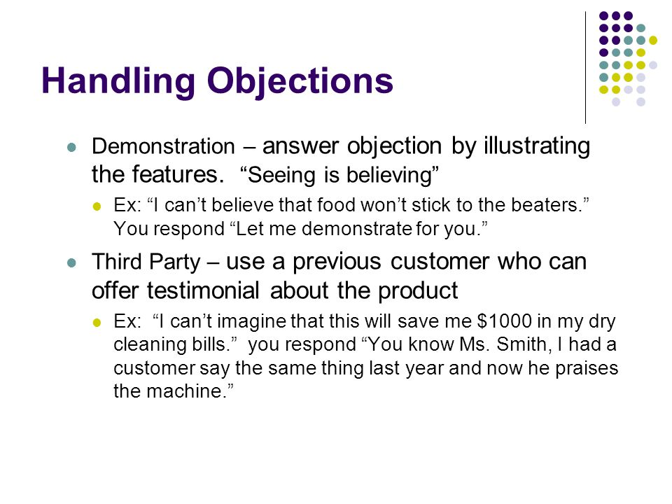 Handling Objections Demonstration – answer objection by illustrating the features. Seeing is believing