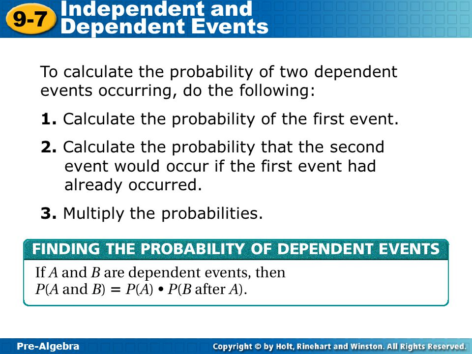To calculate the probability of two dependent events occurring, do the following:
