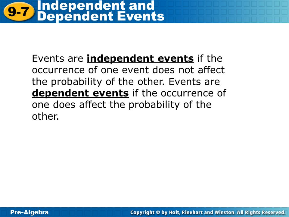 Events are independent events if the occurrence of one event does not affect the probability of the other.