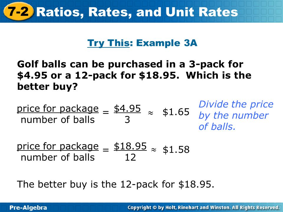 Try This: Example 3A Golf balls can be purchased in a 3-pack for $4.95 or a 12-pack for $18.95. Which is the better buy