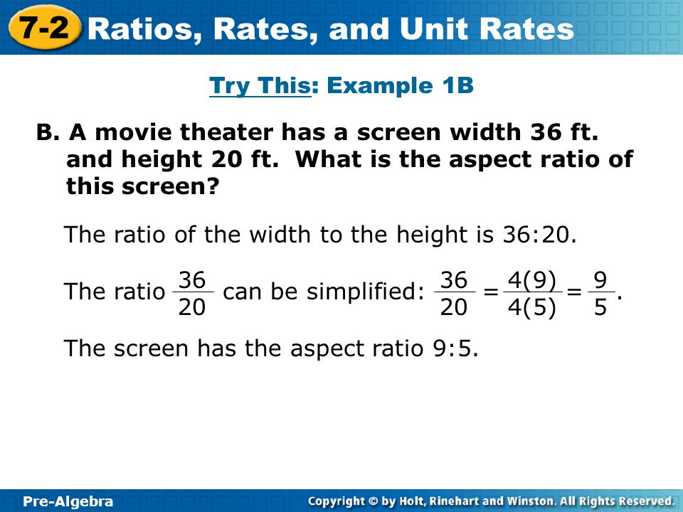 Try This: Example 1B B. A movie theater has a screen width 36 ft. and height 20 ft. What is the aspect ratio of this screen