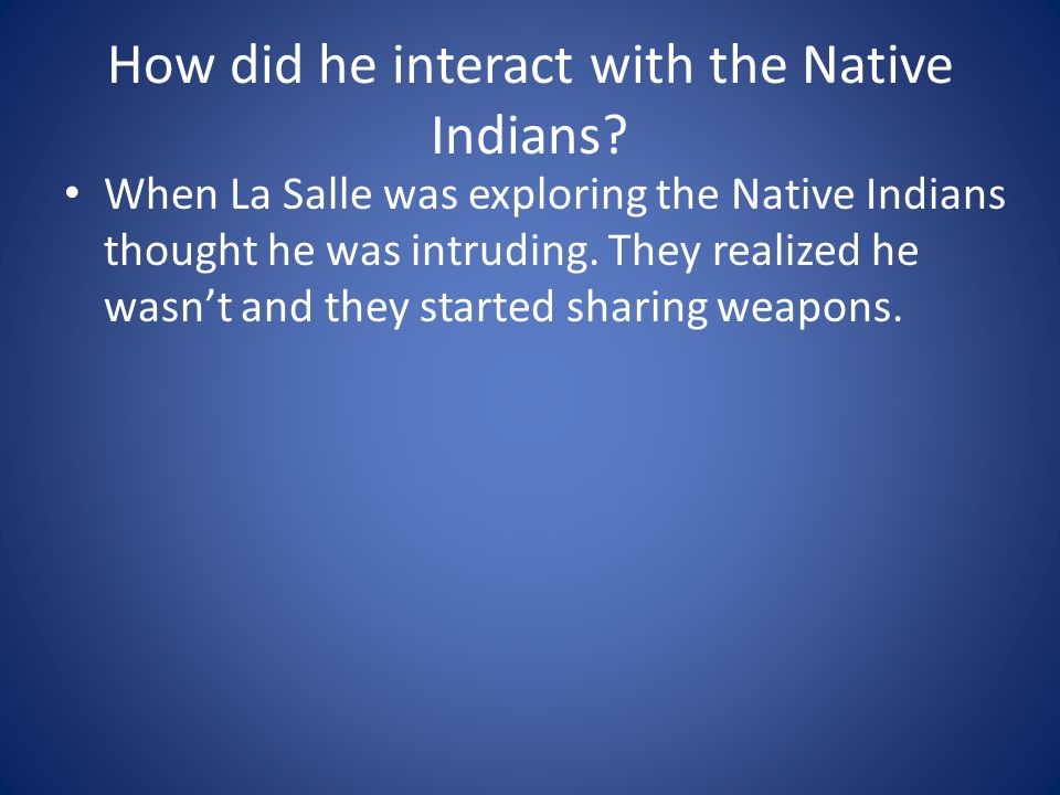 How did he interact with the Native Indians
