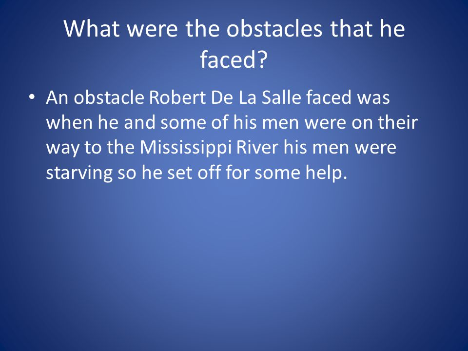What were the obstacles that he faced