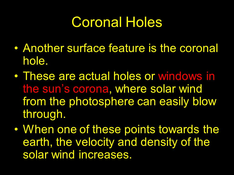 Coronal Holes Another surface feature is the coronal hole.