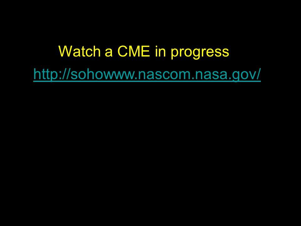 Watch a CME in progress http://sohowww.nascom.nasa.gov/