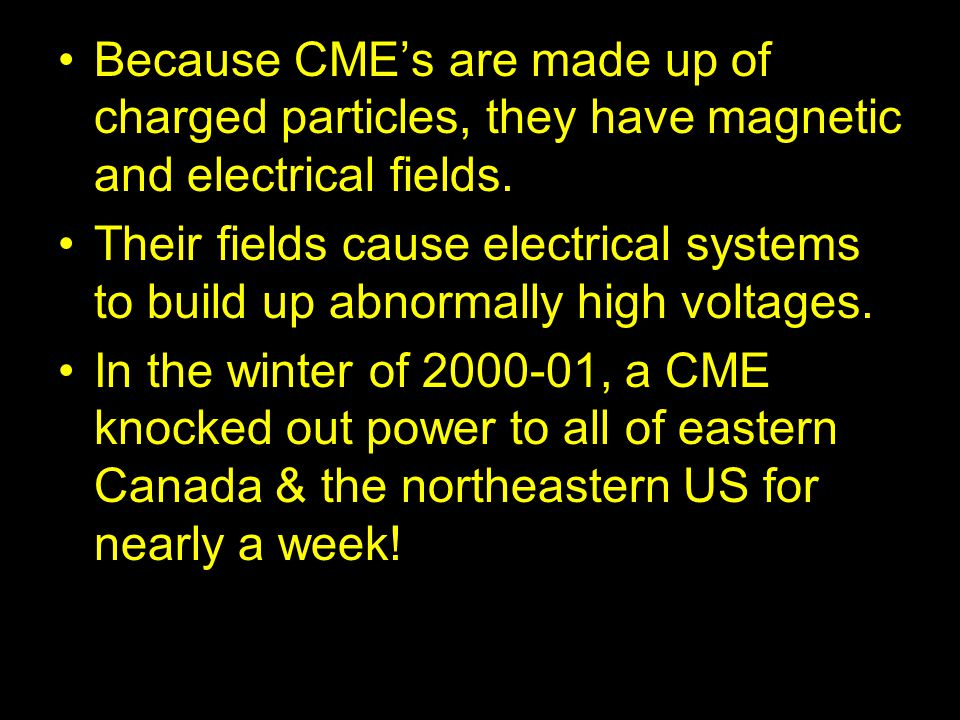 Because CME's are made up of charged particles, they have magnetic and electrical fields.