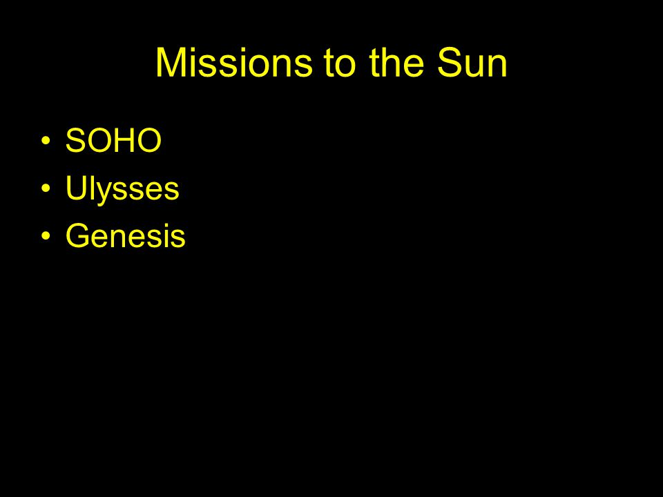 Missions to the Sun SOHO Ulysses Genesis