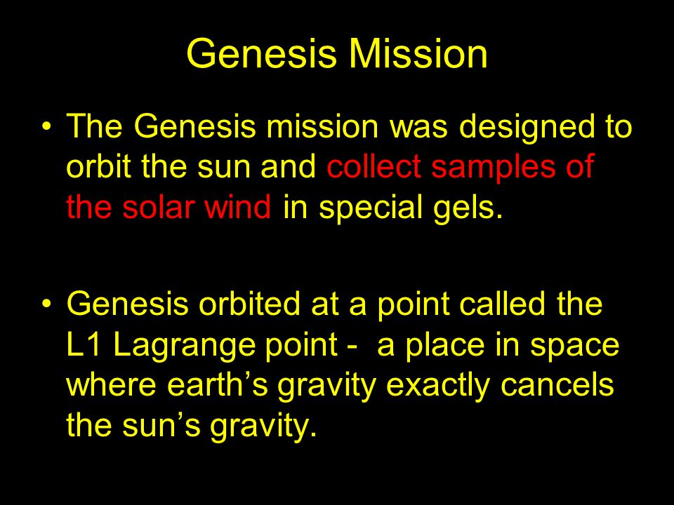 Genesis Mission The Genesis mission was designed to orbit the sun and collect samples of the solar wind in special gels.