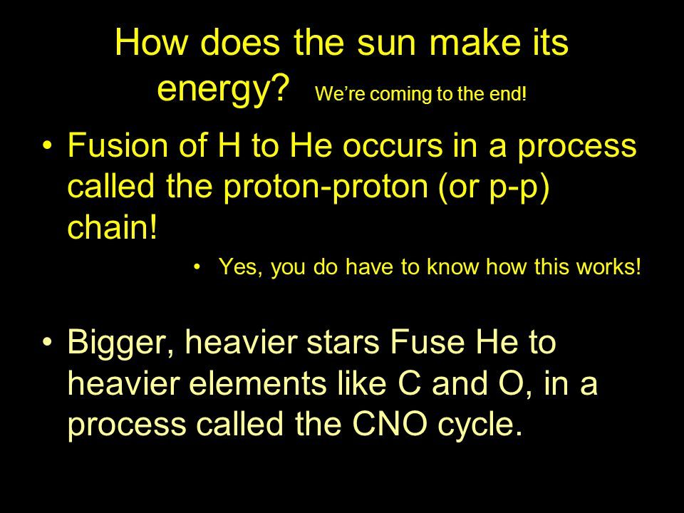 How does the sun make its energy We're coming to the end!