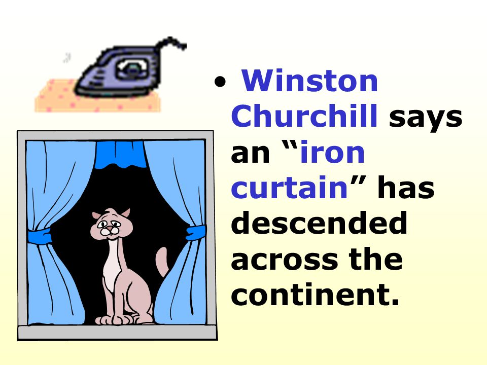Winston Churchill says an iron curtain has descended across the continent.