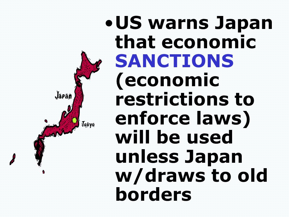 US warns Japan that economic SANCTIONS (economic restrictions to enforce laws) will be used unless Japan w/draws to old borders