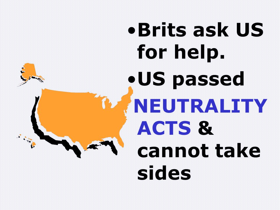 Brits ask US for help. US passed NEUTRALITY ACTS & cannot take sides