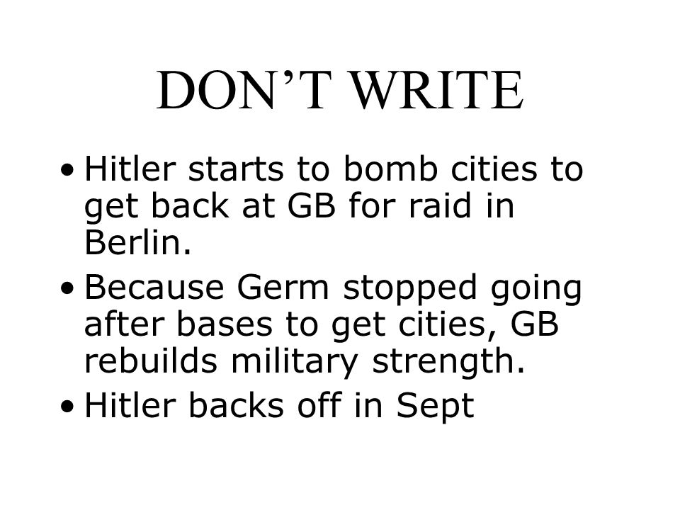 DON'T WRITE Hitler starts to bomb cities to get back at GB for raid in Berlin.