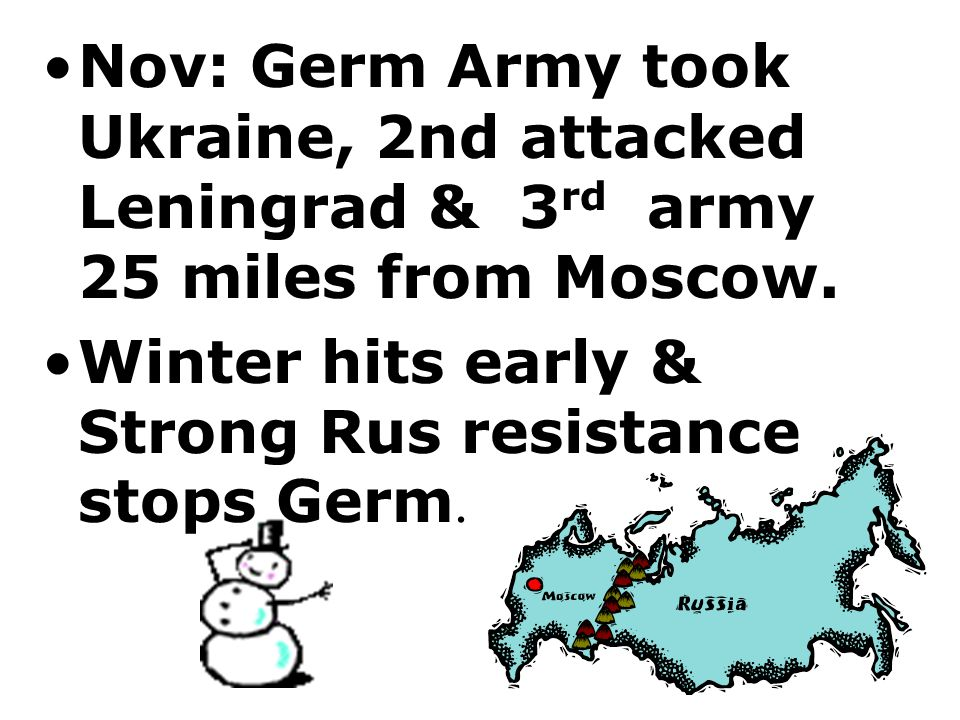 Nov: Germ Army took Ukraine, 2nd attacked Leningrad & 3rd army 25 miles from Moscow.