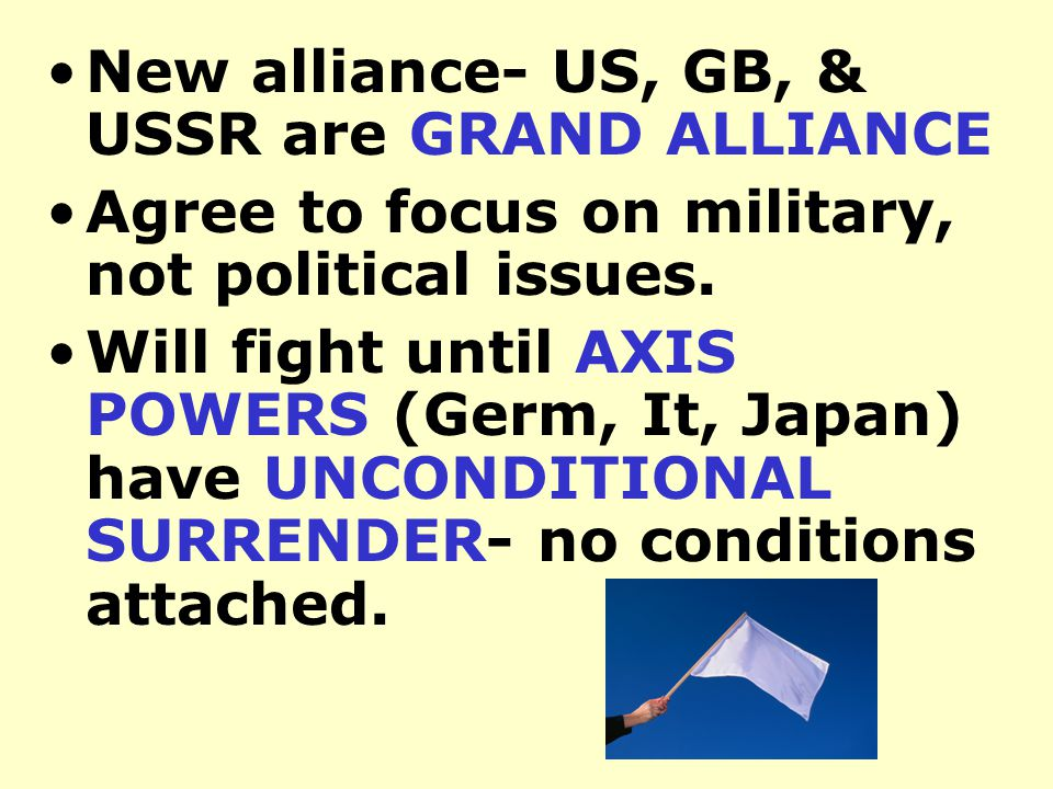 New alliance- US, GB, & USSR are GRAND ALLIANCE