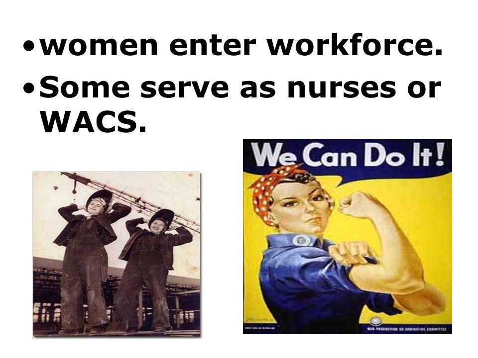 women enter workforce. Some serve as nurses or WACS.