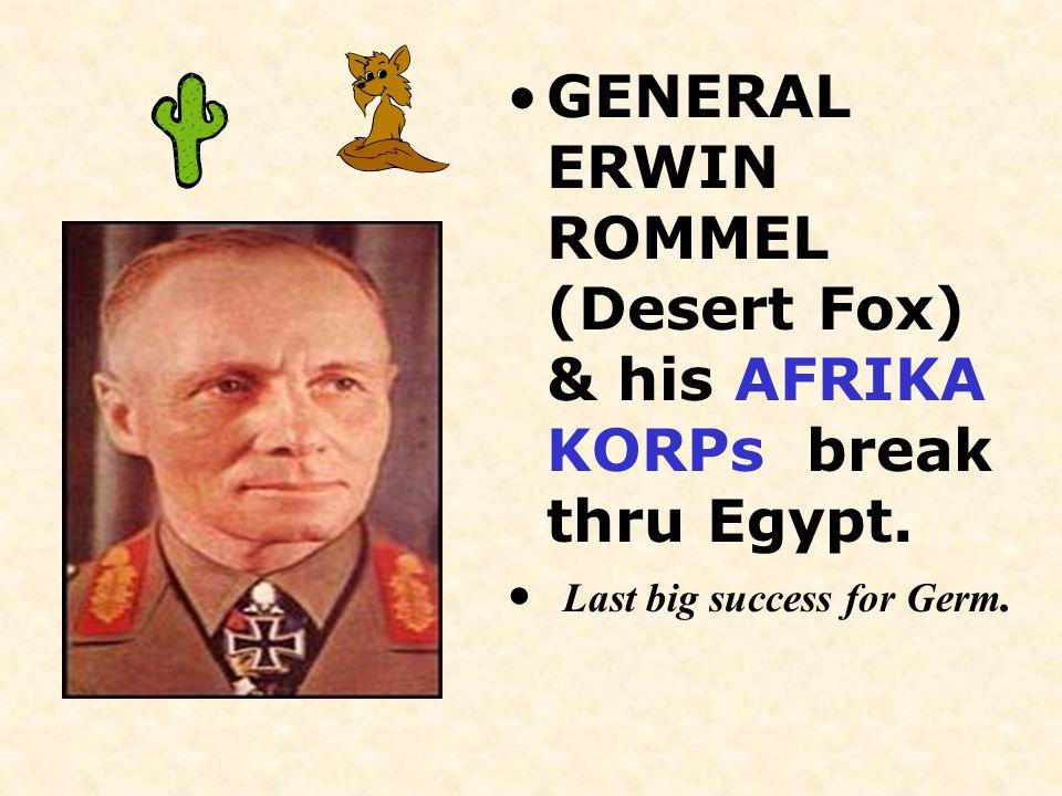 GENERAL ERWIN ROMMEL (Desert Fox) & his AFRIKA KORPs break thru Egypt.