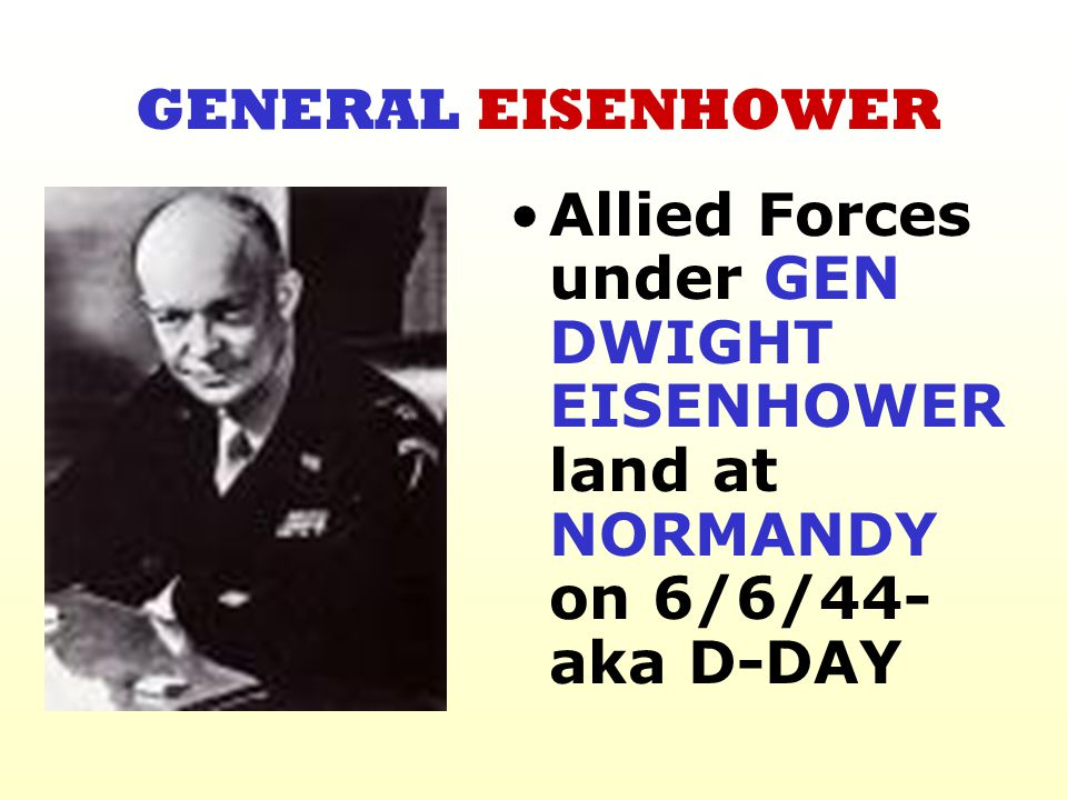 GENERAL EISENHOWER Allied Forces under GEN DWIGHT EISENHOWER land at NORMANDY on 6/6/44- aka D-DAY